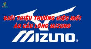 Giới thiệu thương hiệu mới – áo cầu lông Mizuno